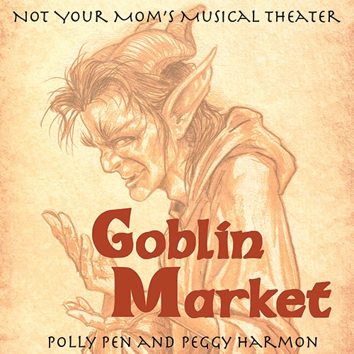 Goblin Market artwork by Don Higgins I Not Your Mom's Musical Theater